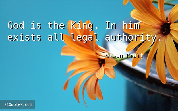 God is the King. In him exists all legal authority.